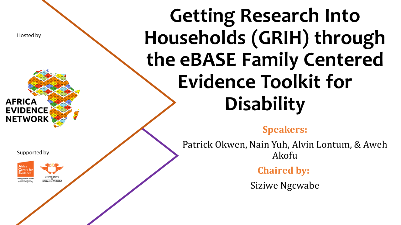 PRESENTATION |  #AfricaEvidenceWebinar | Getting research into households (GRIH) through the eBASE family-centred evidence toolkit for disability